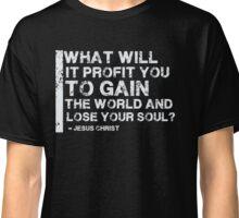 Gain The World - Lose Your Soul - Christian T Shirt Classic T-Shirt