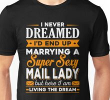 I Never Dreamed I'd End Up Marrying A Supper Sexy Mail Lady T-shirts Unisex T-Shirt
