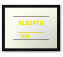 It's An ALBERTO thing, you wouldn't understand !! Framed Print