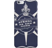 Steady as She Goes iPhone Case/Skin