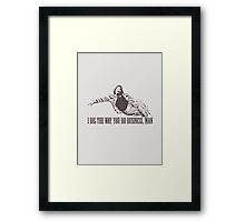 The Big Lebowski I Dig The Way You Do Business Man Tshirt Framed Print