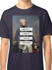 Lafayette- America's Fav Fighting Frenchman  Classic T-Shirt