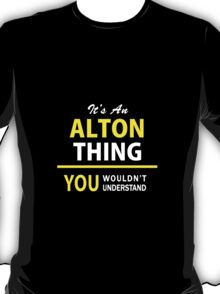 It's An ALTON thing, you wouldn't understand !! T-Shirt