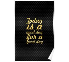 Today is a good day... Inspirational Quote Poster