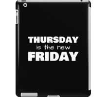 Thursday is the new Friday - White Text iPad Case/Skin