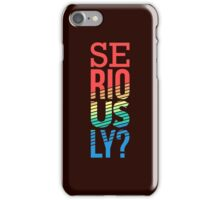 Seriously? - Funny Graphic T shirt for Men and Women iPhone Case/Skin