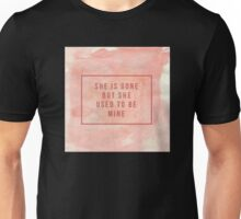 She used to be mine Unisex T-Shirt