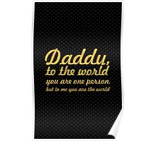 Daddy to the world... Father's day quote Poster