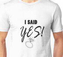 I Said Yes!  Unisex T-Shirt