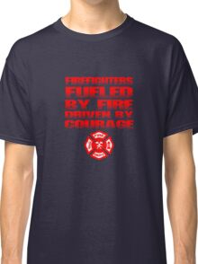 Firefighters Fueled By Fire Driven By Courage Classic T-Shirt