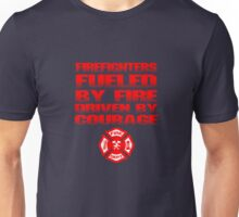 Firefighters Fueled By Fire Driven By Courage Unisex T-Shirt