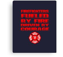 Firefighters Fueled By Fire Driven By Courage Canvas Print