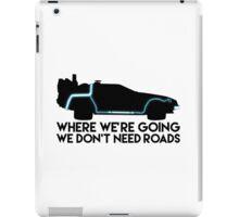 We Don't Need Roads iPad Case/Skin
