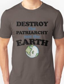Destroy the Patriarchy not the earth Unisex T-Shirt