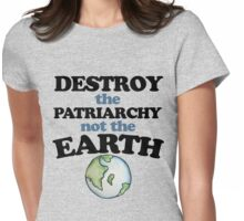Destroy the Patriarchy not the earth Womens Fitted T-Shirt