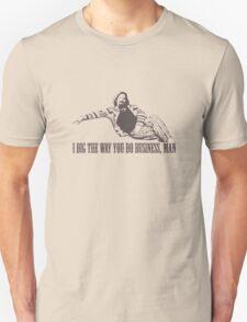 The Big Lebowski I Dig The Way You Do Business Man Tshirt Unisex T-Shirt
