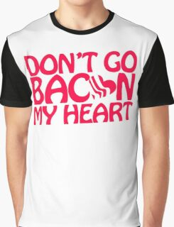 Dont Go Bacon Graphic T-Shirt