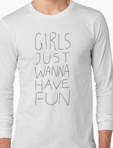 Girls Just Wanna Have Fun on White Long Sleeve T-Shirt