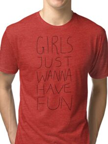 Girls Just Wanna Have Fun on White Tri-blend T-Shirt
