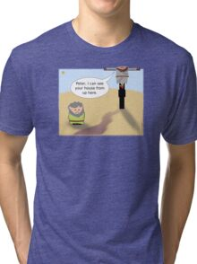 Jesus: Peter, I can see your house from up here. Tri-blend T-Shirt