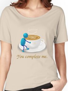 You complete me -- coffee Women's Relaxed Fit T-Shirt