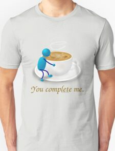 You complete me -- coffee T-Shirt