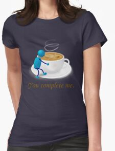 You complete me -- coffee Womens Fitted T-Shirt