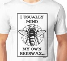 I Usually Mind My Own Beeswax Unisex T-Shirt