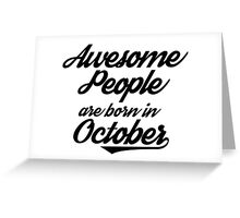 Awesome People are born in October Greeting Card