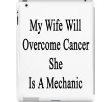 My Wife Will Overcome Cancer She Is A Mechanic  iPad Case/Skin