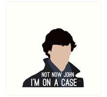 Not Now John I'm On A Case Art Print