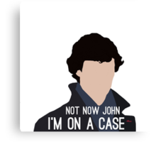 Not Now John I'm On A Case Canvas Print