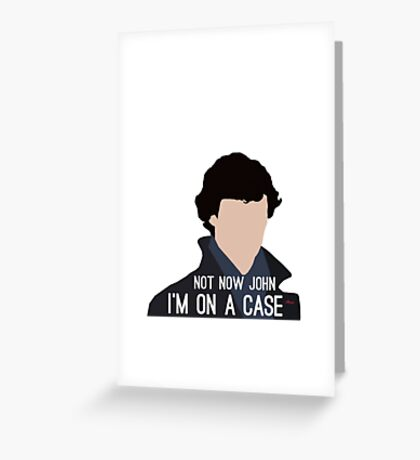 Not Now John I'm On A Case Greeting Card
