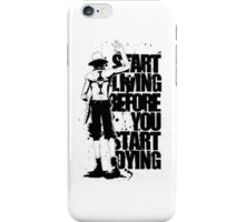 Start Living before you Start Dying iPhone Case/Skin