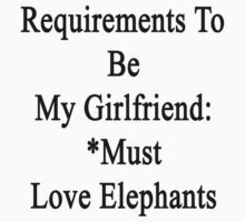 Requirements To Be My Girlfriend: *Must Love Elephants  by supernova23