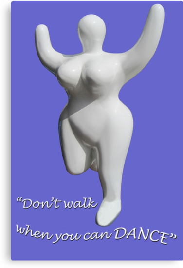 """Don't walk... when you can DANCE "" * by James Lewis Hamilton"