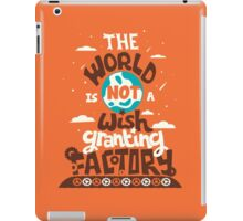 The World is Not a Wish Granting Factory iPad Case/Skin