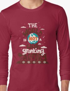 The World is Not a Wish Granting Factory Long Sleeve T-Shirt
