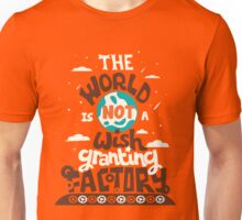 The World is Not a Wish Granting Factory Unisex T-Shirt