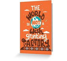 The World is Not a Wish Granting Factory Greeting Card