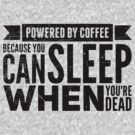 Powered by Coffee by squidgun