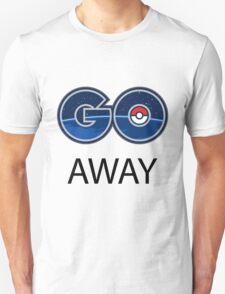 Pokemon Go Away Unisex T-Shirt