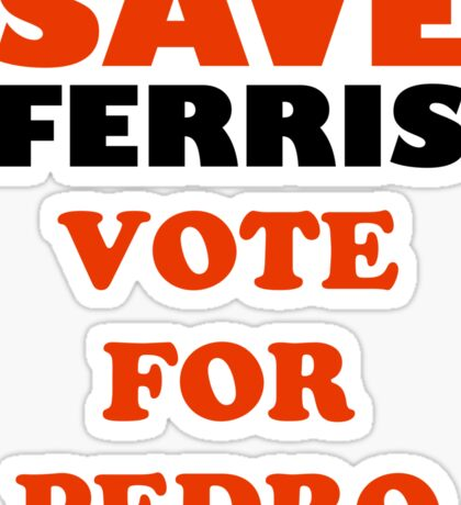 Save Ferris Vote For Pedro Sticker