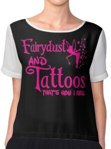 Fairydust and tattoos that is how i roll tshirt Chiffon Top