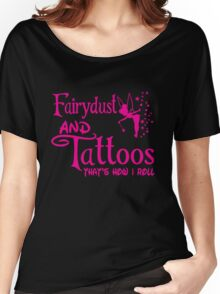 Fairydust and tattoos that is how i roll Tank Top Women's Relaxed Fit T-Shirt