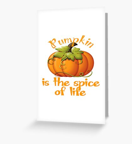 PUMPKIN IS THE SPICE OF LIFE Greeting Card