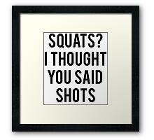 Squats? I Thought You Said Shots Framed Print