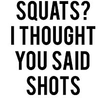 Squats? I Thought You Said Shots Photographic Print
