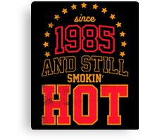 Born in 1985 and Still Smokin' HOT Canvas Print
