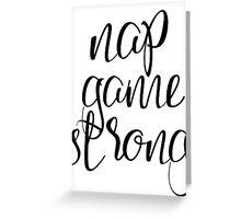 Nap Game Strong Greeting Card